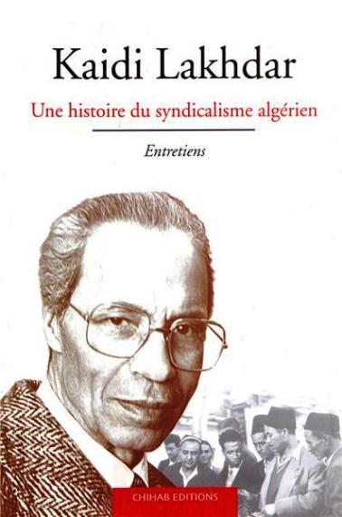 I-Grande-7172-kaidi-lakhdar-une-histoire-du-syndicalisme-algerien.net.jpg