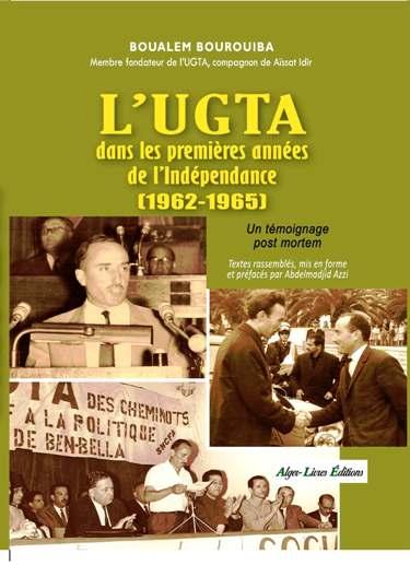 LES SYNDICALISTES ALGÉRIENS  - Leur combat, de l'éveil à la libération, 1936-1962 - Essai historique et mémoriel  de Boualem Bourouiba - Préface de Mostefa Lacheraf